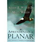 APRENDENDO A PLANAR - AVERY T WILLISJR E MATT WILLIS
