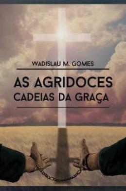 AS AGRIDOCES CADEIAS DA GRACA - WADISLAU M GOMES
