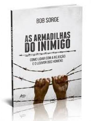 AS ARMADILHAS DO INIMIGO - BOB SORGE