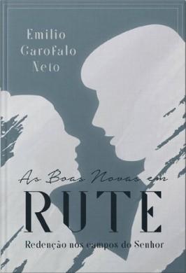 AS BOAS NOVAS EM RUTE - EMILIO GAROFALO NETO
