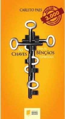 AS CHAVES PARA AS BENCAOS ESPIRITUAIS - CARLITO PAES