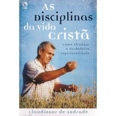 AS DISCIPLINAS DA VIDA CRISTA - CLAUDIONOR DE ANDRADE