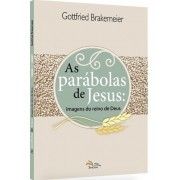 AS PARABOLAS DE JESUS - GOTTFRIED BRAKEMEIER