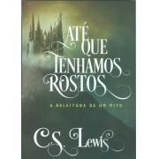 ATE QUE TENHAMOS ROSTOS - C S LEWIS