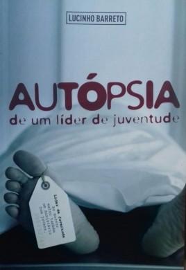 AUTOPSIA DE LIDER DE JUVENTUDE - LUCINHO BARRETO