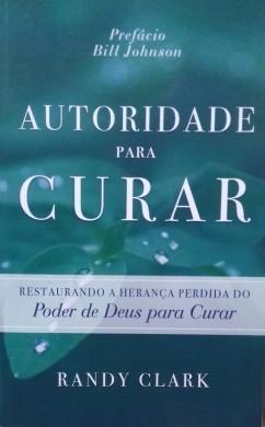 AUTORIDADE PARA CURAR - RANDY CLARK