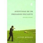 AVENTURAS DE UM PREGADOR INICIANTE - JILTON MORAES
