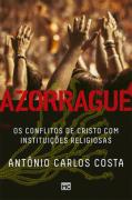 AZORRAGUE OS CONFLITOS DE CRISTO COM INSTITUICOES - ANTONIO CARLOS