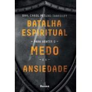 BATALHA ESPIRITUAL PARA VENCER O MEDO - DRA CAROL PETERS