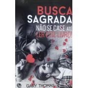 BUSCA SAGRADA NAO SE CASE ATE LER ESTE LIVRO - GARY THOMAS