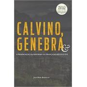 CALVINO E GENEBRA A PROPAGACAO - JEAN MARC BERTHOUD