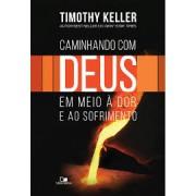 CAMINHANDO COM DEUS EM MEIO A DOR E AO SOFRIMENTO - TIMOTHY KELLER