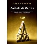 CASTELO DE CARTAS DEZ COMPORTAMENTOS QUE DESTROEM - GARY CHAPMAM