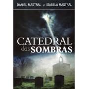 CATEDRAL DAS SOMBRAS - DANIEL MASTRAL E ISABELA MASTRAL
