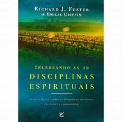 CELEBRANDO AS 12 DISCIPLINAS ESPIRITUAIS - RICHARD J FOSTER