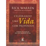 CELEBRANDO UMA VIDA COM PROPOSITOS - RICK WARREN