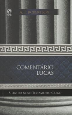 COMENTARIO LUCAS A LUZ DO NOVO TESTAMENTO GREGO - A T ROBERTSON
