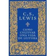 COMO CULTIVAR UMA VIDA DE LEITURA - C S LEWIS