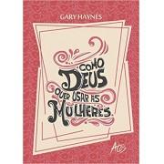 COMO DEUS QUER USAR AS MULHERES - GARY HAYNES