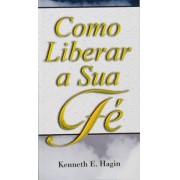 COMO LIBERAR A SUA FE - KENNETH E HAGIN