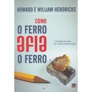 COMO O FERRO AFIA O FERRO - HOWARD E WILLIAM HENDRICKS