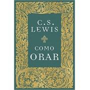 COMO ORAR - C S LEWIS