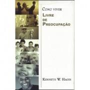 COMO VIVER LIVRE DE PREOCUPACAO - KENNETH E HAGIN