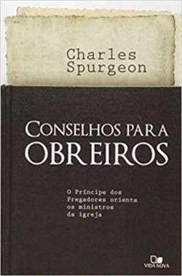CONSELHOS PARA OS OBREIROS ED NOVA - CHARLES SPURGEON