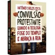 CONVULSAO PROTESTANTE QUANDO A TEOLOGIA FOGE - ANTONIO CARLOS