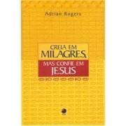CREIA EM MILAGRES MAS CONFIE EM JESUS - ADRIAN ROGERS