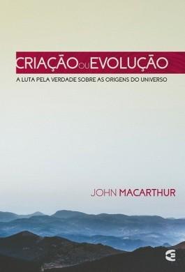 CRIACAO OU EVOLUCAO - JOHN MACARTHUR