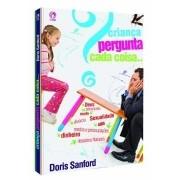 CRIANCA PERGUNTA CADA COISA - DORIS SANFORD