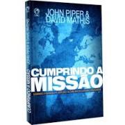 CUMPRINDO A MISSAO - JOHN PIPER E DAVID MATHIS