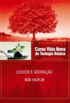 CURSO BASICO VIDA NOVA VOL 11 - LOUVOR E ADORACAO - BOB KAUFLIN