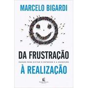 DA FRUSTRACAO A REALIZACAO - MARCELO BIGARDI