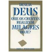 DESEJA DEUS QUE OS CRENTES REALIZEM MILAGRES HOJE - JOHN C WHITCOMB