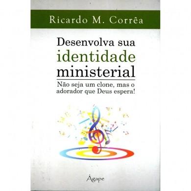 DESENVOLVA A SUA IDENTIDADE MINISTERIAL - RICARDO M CORREA