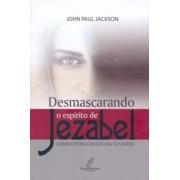 DESMASCARANDO O ESPIRITO DE JEZABEL - JOHN PAUL JACKSON