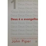DEUS E O EVANGELHO UM TRATADO SOBRE O AMOR DE DEUS - JOHN PIPER