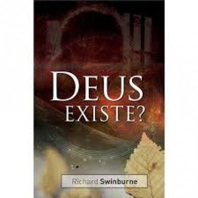DEUS EXISTE - RICHARD SWINBURNE