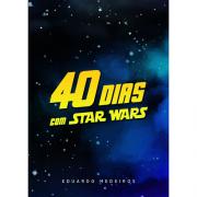 40 DIAS COM STAR WARS DEVOCIONAL - EDUARDO MEDEIROS