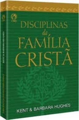 DISCIPLINAS DA FAMILIA CRISTA - KENT E BARBARA HUDHES