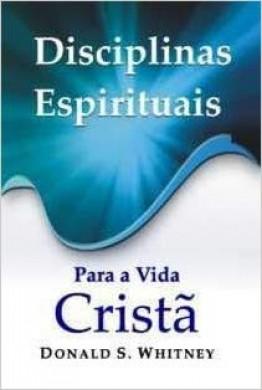 DISCIPLINAS ESPIRITUAIS PARA A VIDA CRISTA - DONALD S WHITNEY