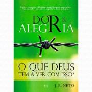 DOR E ALEGRIA O QUE DEUS TEM A VER COM ISSO - J R NETO