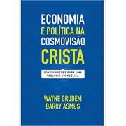 ECONOMIA E POLITICA NA COSMOVISAO CRISTA - WAYNE GRUDEM