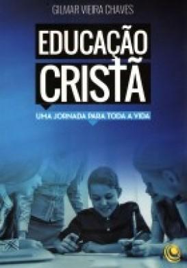 EDUCACAO CRISTA UMA JORNADA PARA TODA A VIDA - GILMAR VIEIRA CHAVES