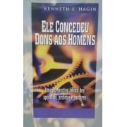 ELE CONCEDEU DONS AOS HOMENS - KENNETH E HAGIN