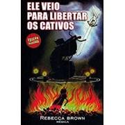 ELE VEIO PARA LIBERTAR OS CATIVOS - REBECCA BROWN