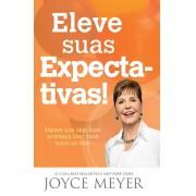 ELEVE SUAS EXPECTATIVAS - JOYCE MEYER