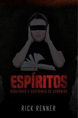 ESPIRITOS SEDUTORES E DOUTRINAS DE DEMONIOS - RICK RENNER